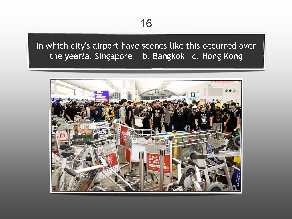 16 In which city's airport have scenes like this occurred over the year? a.