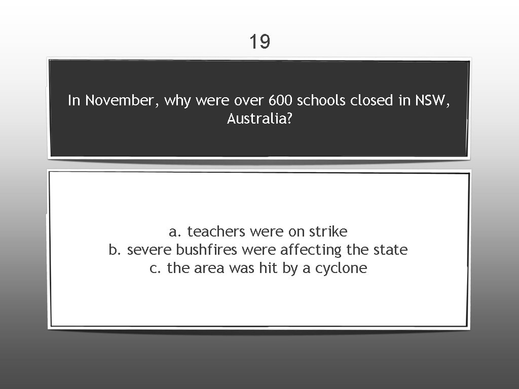 19 In November, why were over 600 schools closed in NSW, Australia? a. teachers