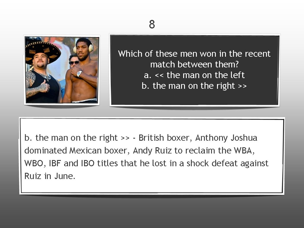 8 Which of these men won in the recent match between them? a. <<