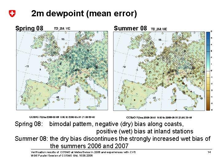 2 m dewpoint (mean error) Spring 08 Summer 08 Spring 08: bimodal pattern, negative