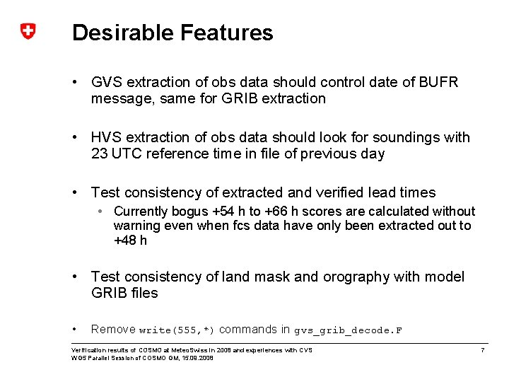 Desirable Features • GVS extraction of obs data should control date of BUFR message,