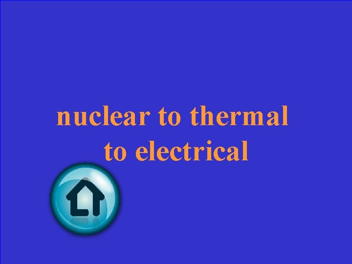 nuclear to thermal to electrical