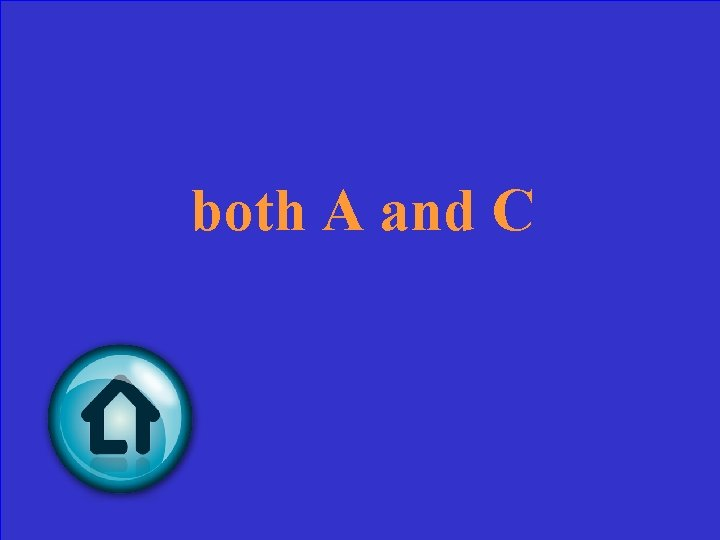 both A and C