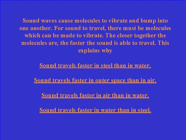 Sound waves cause molecules to vibrate and bump into one another. For sound to