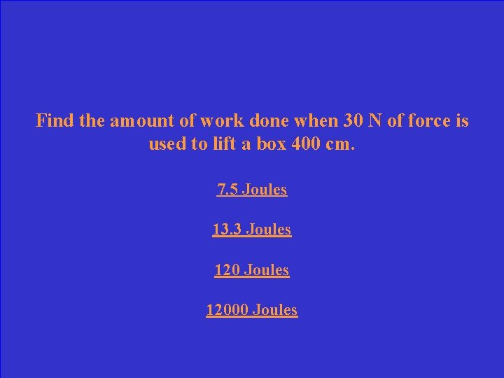 Find the amount of work done when 30 N of force is used to