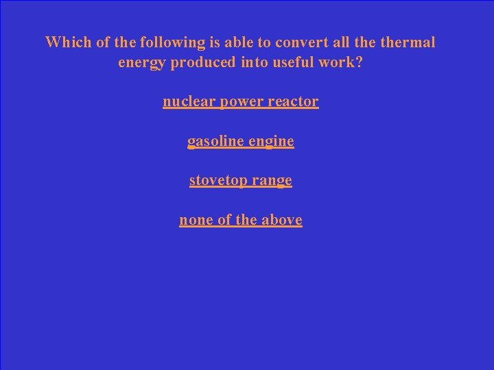 Which of the following is able to convert all thermal energy produced into useful