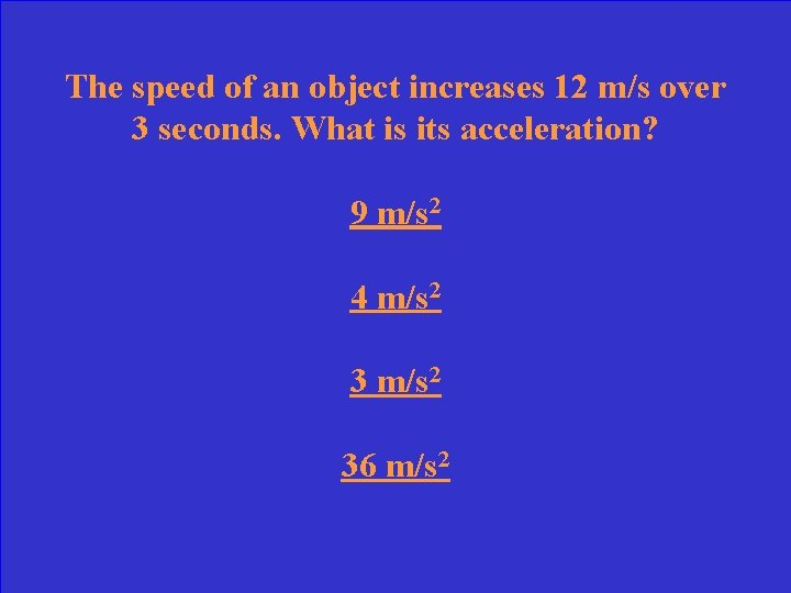 The speed of an object increases 12 m/s over 3 seconds. What is its