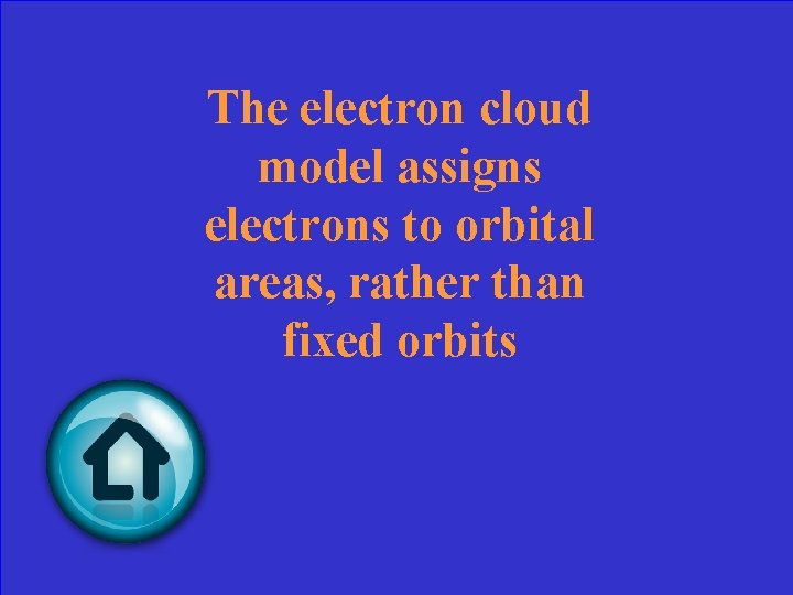 The electron cloud model assigns electrons to orbital areas, rather than fixed orbits