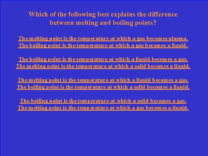 Which of the following best explains the difference between melting and boiling points? The