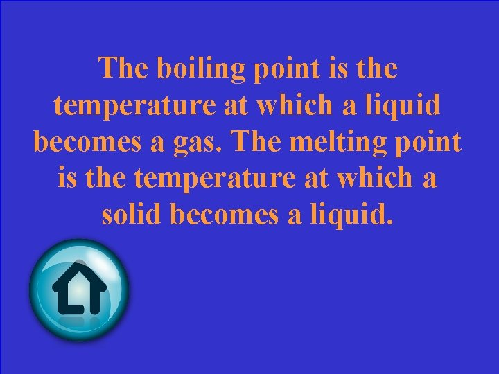 The boiling point is the temperature at which a liquid becomes a gas. The