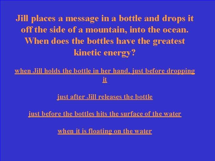 Jill places a message in a bottle and drops it off the side of