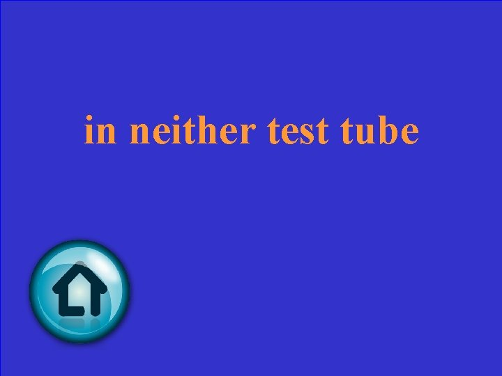 in neither test tube