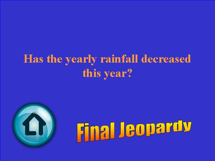 Has the yearly rainfall decreased this year?