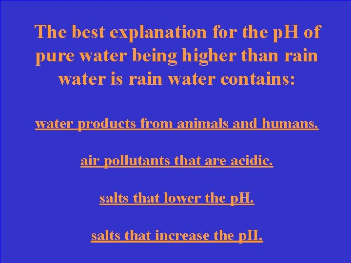 The best explanation for the p. H of pure water being higher than rain
