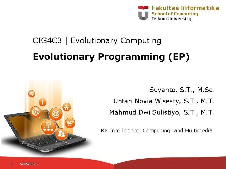 CIG 4 C 3 | Evolutionary Computing Evolutionary Programming (EP) Suyanto, S. T. ,