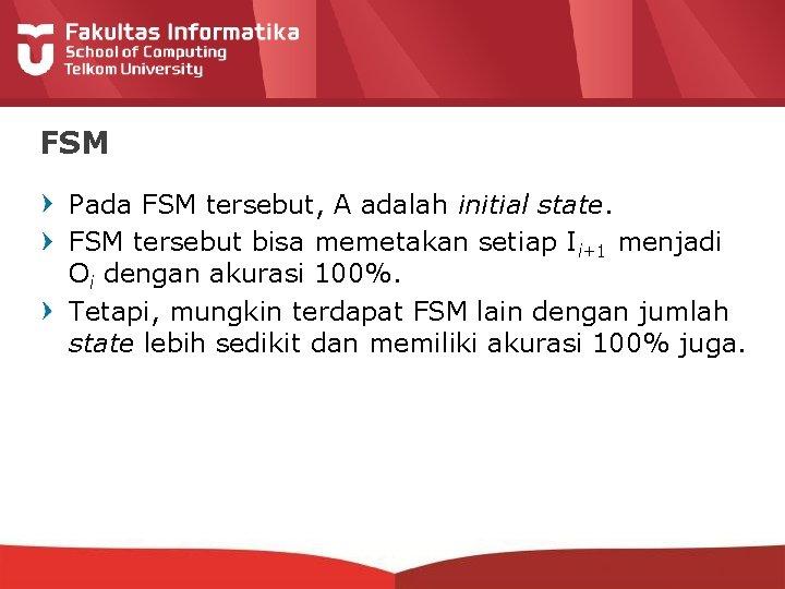 FSM Pada FSM tersebut, A adalah initial state. FSM tersebut bisa memetakan setiap Ii+1