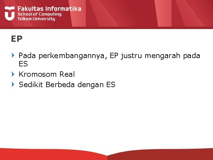 EP Pada perkembangannya, EP justru mengarah pada ES Kromosom Real Sedikit Berbeda dengan ES