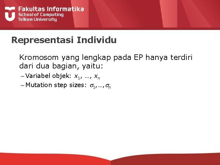 Representasi Individu Kromosom yang lengkap pada EP hanya terdiri dari dua bagian, yaitu: –