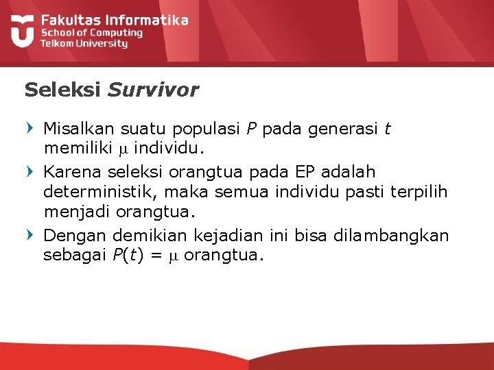 Seleksi Survivor Misalkan suatu populasi P pada generasi t memiliki individu. Karena seleksi orangtua
