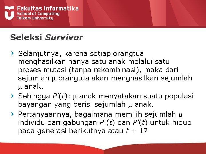 Seleksi Survivor Selanjutnya, karena setiap orangtua menghasilkan hanya satu anak melalui satu proses mutasi