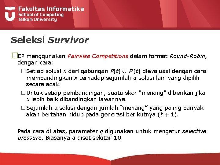 Seleksi Survivor �EP menggunakan Pairwise Competitions dalam format Round-Robin, dengan cara: � Setiap solusi