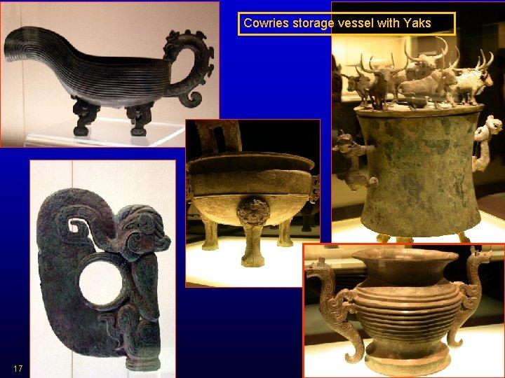 Cowries storage vessel with Yaks 17 HIST 2321/ IDST 2372 Dr. C. Keller