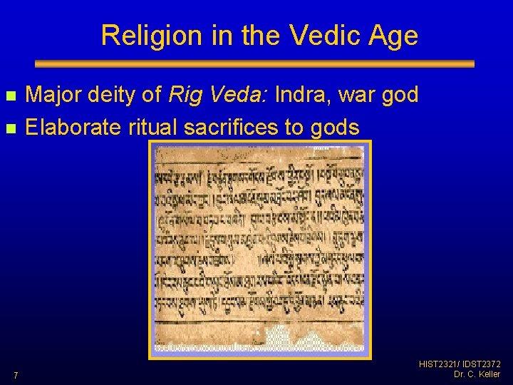 Religion in the Vedic Age n n 7 Major deity of Rig Veda: Indra,