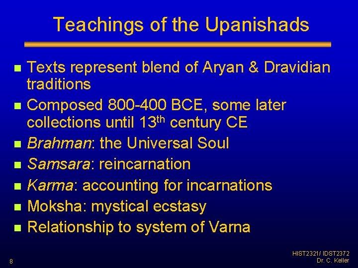 Teachings of the Upanishads n n n n 8 Texts represent blend of Aryan