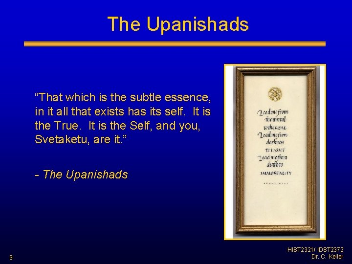 """The Upanishads """"That which is the subtle essence, in it all that exists has"""