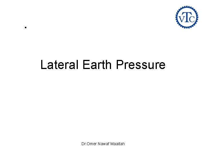 Lateral Earth Pressure Dr. Omer Nawaf Maaitah