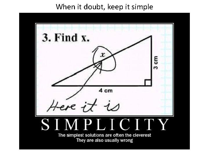 When it doubt, keep it simple