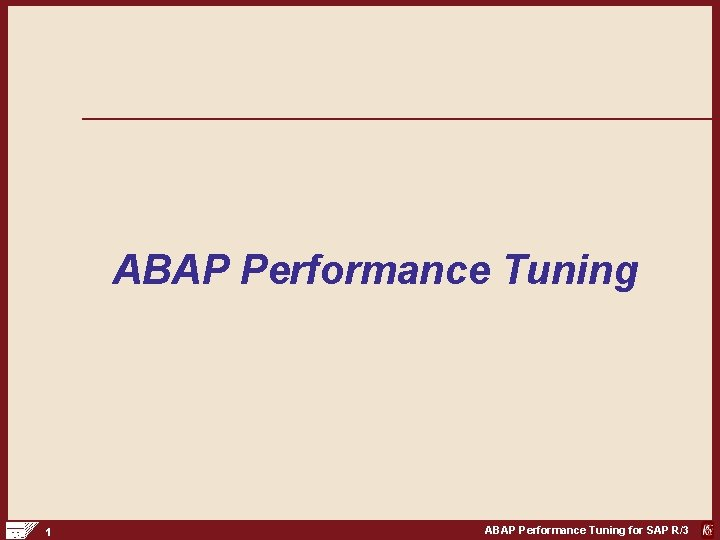 ABAP Performance Tuning 1 ABAP Performance Tuning for SAP R/3