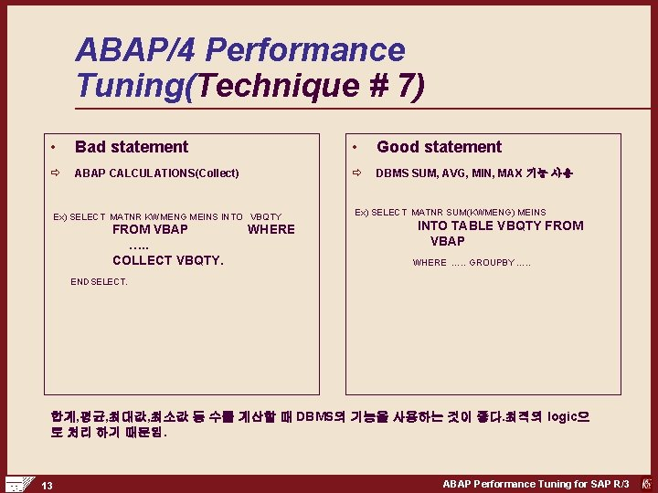 ABAP/4 Performance Tuning(Technique # 7) • Bad statement • Good statement ð ABAP CALCULATIONS(Collect)