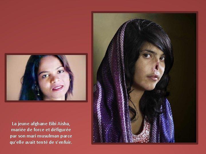 La jeune afghane Bibi Aisha, mariée de force et défigurée par son mari musulman