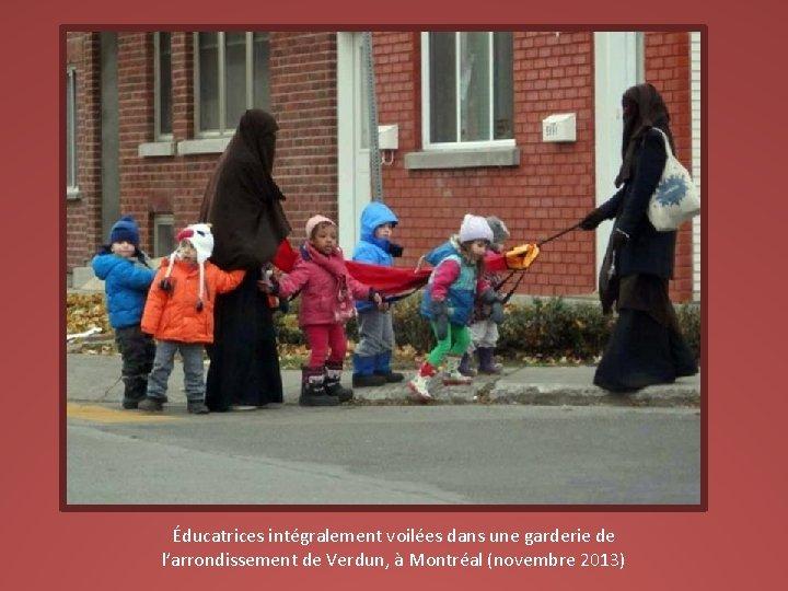 Éducatrices intégralement voilées dans une garderie de l'arrondissement de Verdun, à Montréal (novembre 2013)