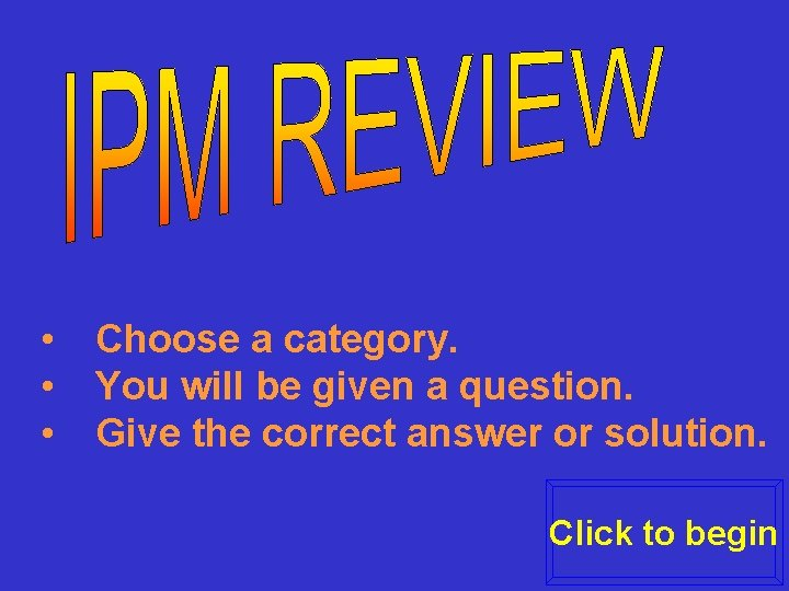 • • • Choose a category. You will be given a question. Give