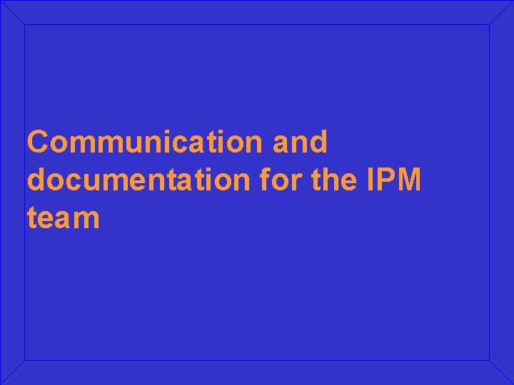 Communication and documentation for the IPM team