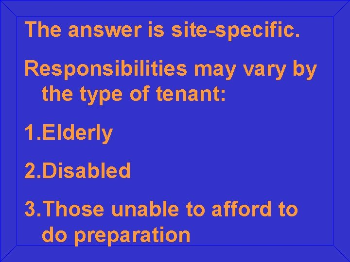 The answer is site-specific. Responsibilities may vary by the type of tenant: 1. Elderly