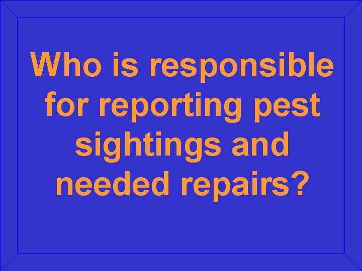 Who is responsible for reporting pest sightings and needed repairs?