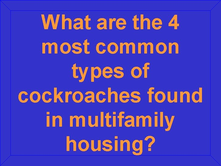 What are the 4 most common types of cockroaches found in multifamily housing?