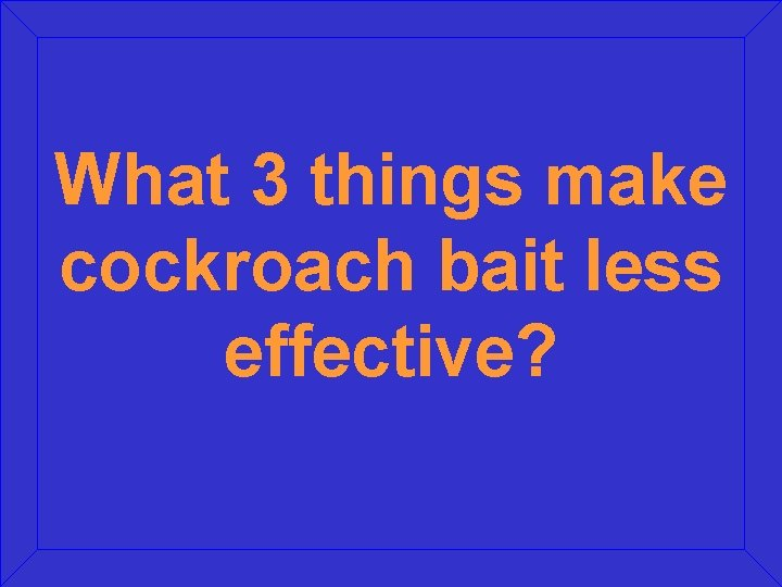 What 3 things make cockroach bait less effective?