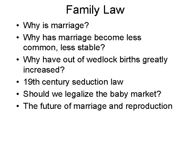 Family Law • Why is marriage? • Why has marriage become less common, less