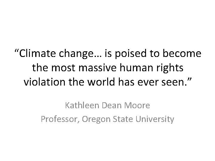 """""""Climate change… is poised to become the most massive human rights violation the world"""
