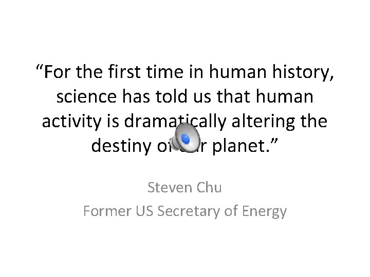 """""""For the first time in human history, science has told us that human activity"""