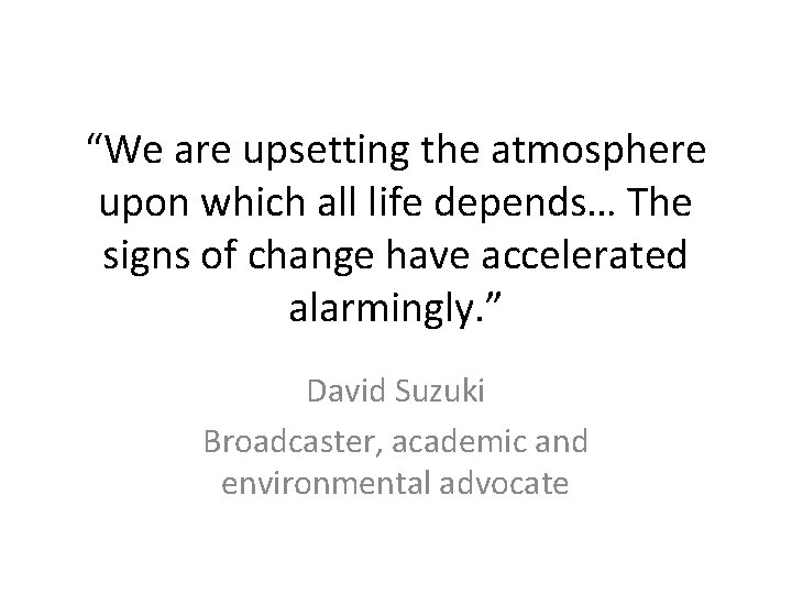 """""""We are upsetting the atmosphere upon which all life depends… The signs of change"""
