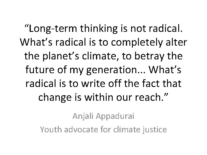 """""""Long-term thinking is not radical. What's radical is to completely alter the planet's climate,"""