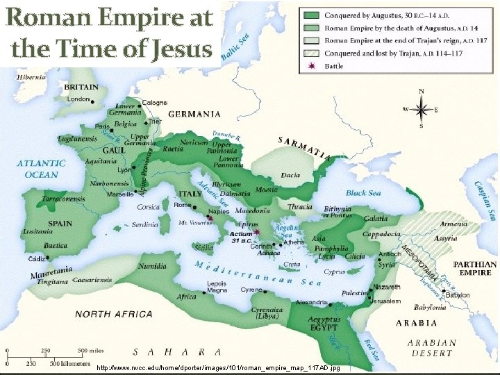 Roman Empire at the Time of Jesus http: //www. nvcc. edu/home/dporter/images/101/roman_empire_map_117 AD. jpg