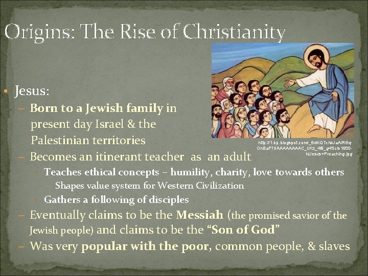 Origins: The Rise of Christianity • Jesus: – Born to a Jewish family in
