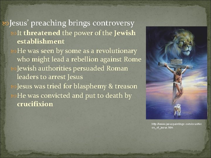 Jesus' preaching brings controversy It threatened the power of the Jewish establishment He