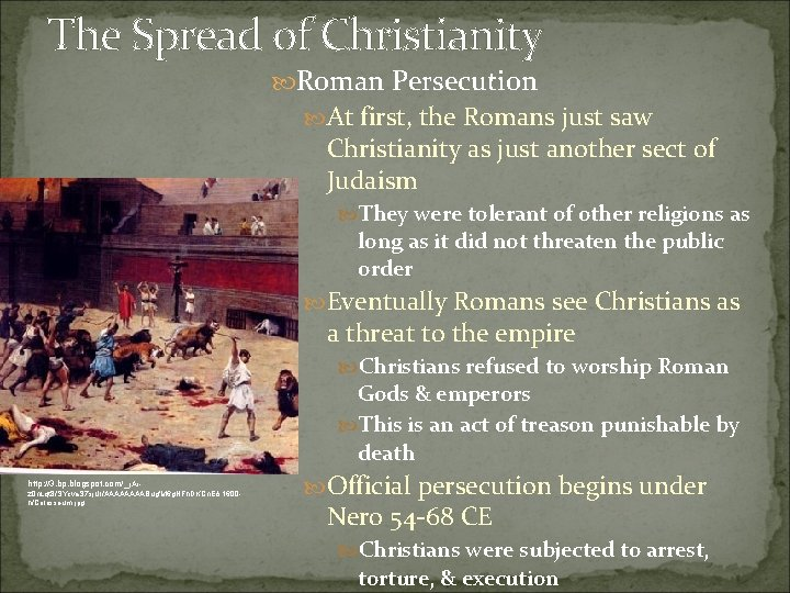 The Spread of Christianity Roman Persecution At first, the Romans just saw Christianity as